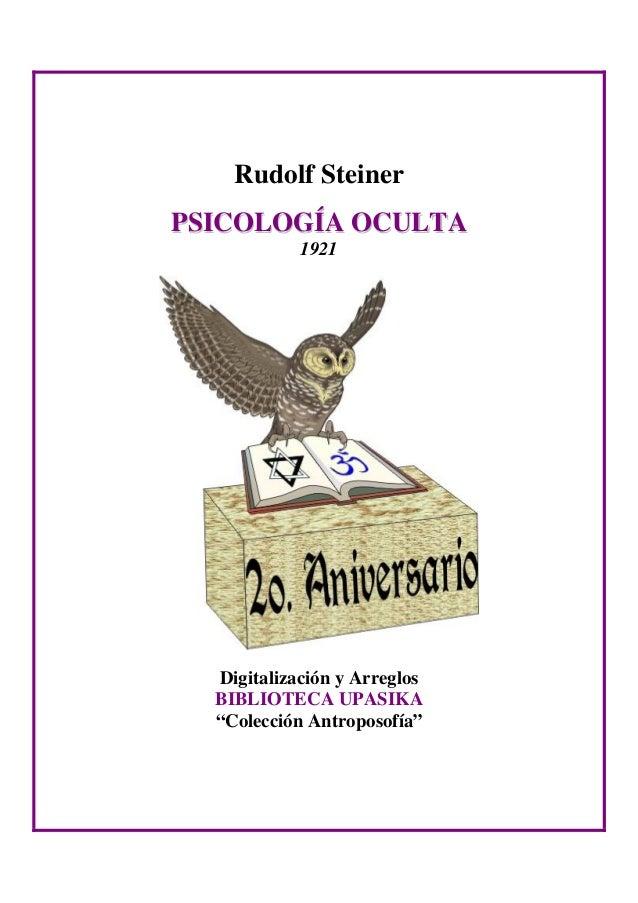"""Rudolf SteinerPPSSIICCOOLLOOGGÍÍAA OOCCUULLTTAA1921Digitalización y ArreglosBIBLIOTECA UPASIKA""""Colección Antroposofía"""""""