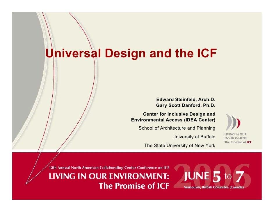 Universal Design and the ICF                          Edward Steinfeld, Arch.D.                        Gary Scott Danford,...
