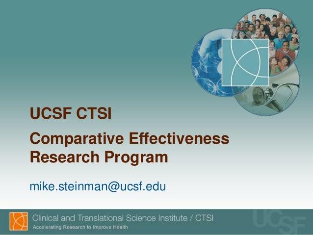 UCSF CTSIComparative EffectivenessResearch Programmike.steinman@ucsf.edu
