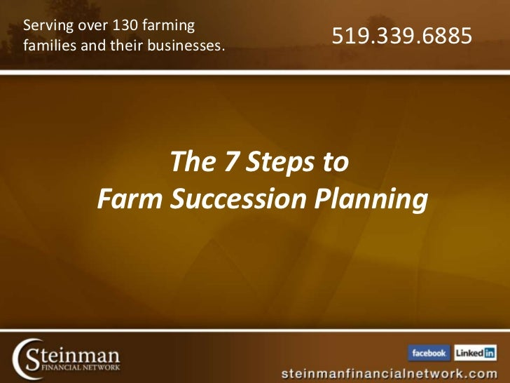 Serving over 130 farmingfamilies and their businesses.   519.339.6885               The 7 Steps to          Farm Successio...