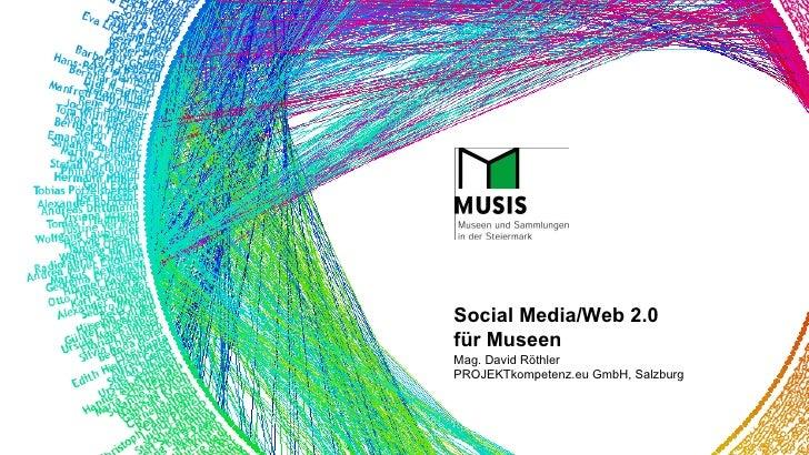 Mag. David Röthler PROJEKTkompetenz.eu GmbH, Salzburg Social Media/Web 2.0  für Museen