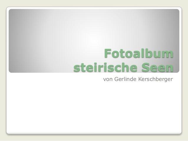Fotoalbum  steirische Seen  von Gerlinde Kerschberger