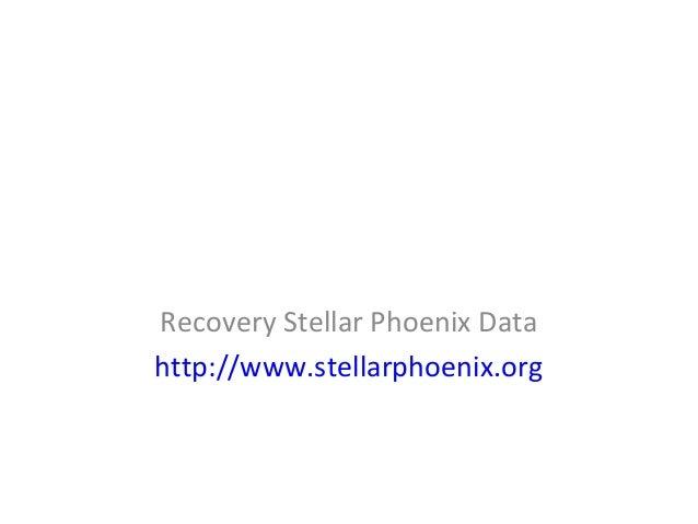 Recovery Stellar Phoenix Data http://www.stellarphoenix.org