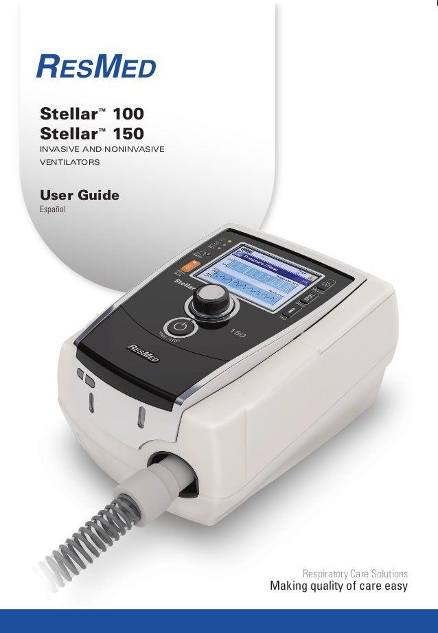 Respiratory Care Solutions  Making quality of care easy  Stellar™ 100  Stellar™ 150  Invasive and noninvasive  ventilators...