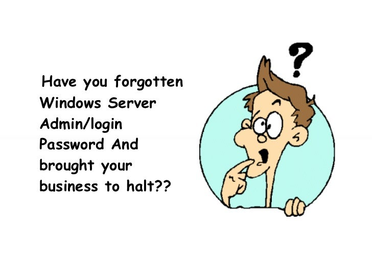Have you forgotten Windows Server Admin/login Password And brought your business to halt??