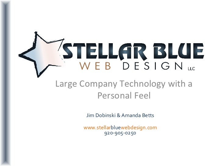 Large Company Technology with a         Personal Feel       Jim Dobinski & Amanda Betts      www.stellarbluewebdesign.com ...