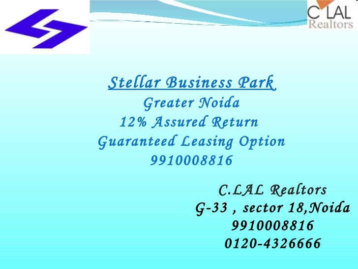 C.LAL Realtors G-33 , sector 18,Noida 9910008816 0120-4326666 Stellar Business Park Greater Noida 12% Assured Return  Guar...