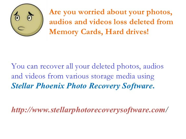 You can recover all your deleted photos, audios and videos from various storage media using  Stellar Phoenix Photo Recover...