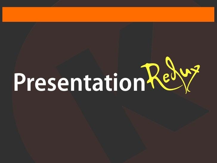 Presentation R ed ux