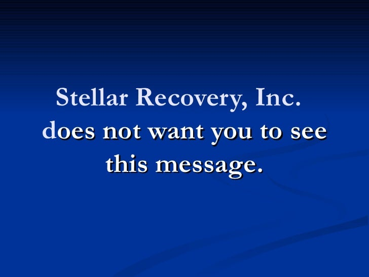 Stellar Recovery, Inc.does not want you to see      this message.