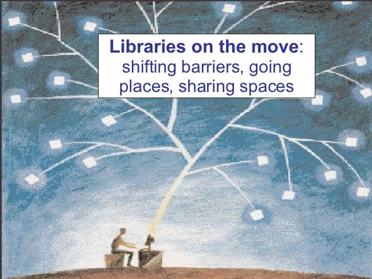 Libraries on the move :  shifting barriers, going places, sharing spaces