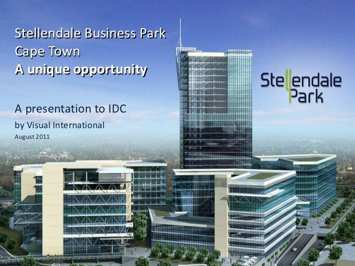 Stellendale Business Park  Cape Town A unique opportunity A presentation to IDC  by Visual International August 2011