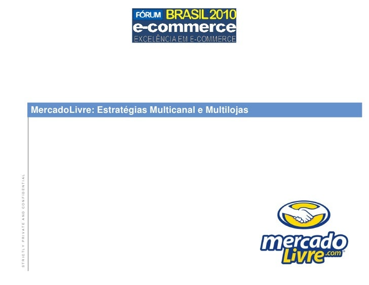 MercadoLivre: Estratégias Multicanal e Multilojas STRICTLY PRIVATE AND CONFIDENTIAL