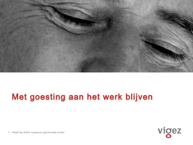 VIGeZ vzw, ©2010 symposium 'gezond ouder worden'1 Met goesting aan het werk blijven