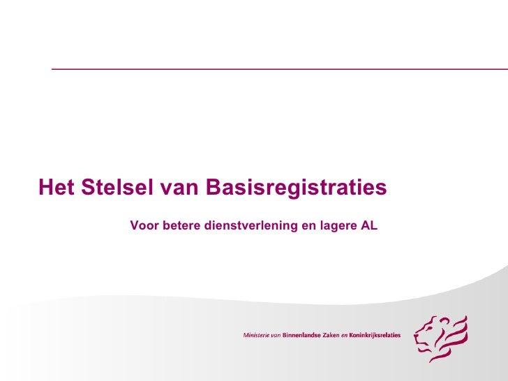 Het Stelsel van Basisregistraties Voor betere dienstverlening en lagere AL