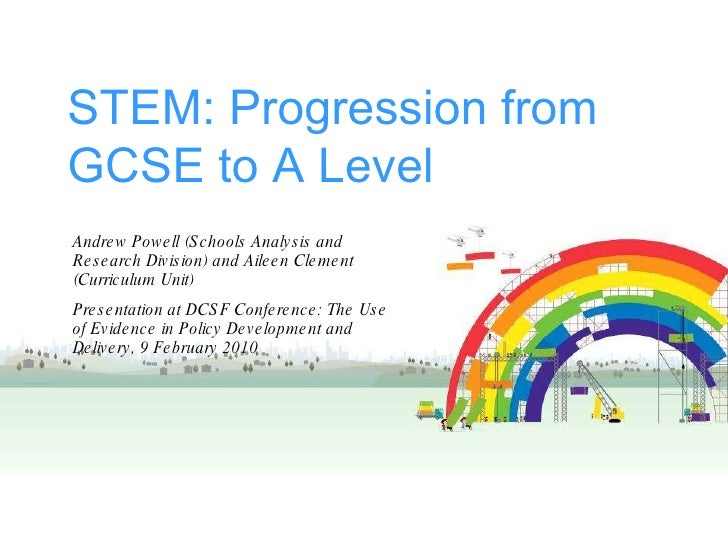 STEM: Progression from GCSE to A Level Andrew Powell (Schools Analysis and Research Division) and Aileen Clement (Curricul...