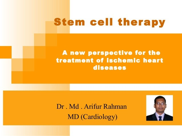 Stem cell ther apy A new per spective for the tr eatment of ischemic hear t diseases  Dr . Md . Arifur Rahman MD (Cardiolo...