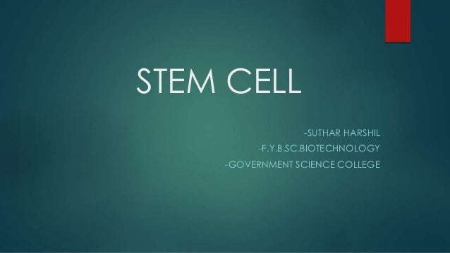STEM CELL -SUTHAR HARSHIL  -F.Y.B.SC.BIOTECHNOLOGY -GOVERNMENT SCIENCE COLLEGE