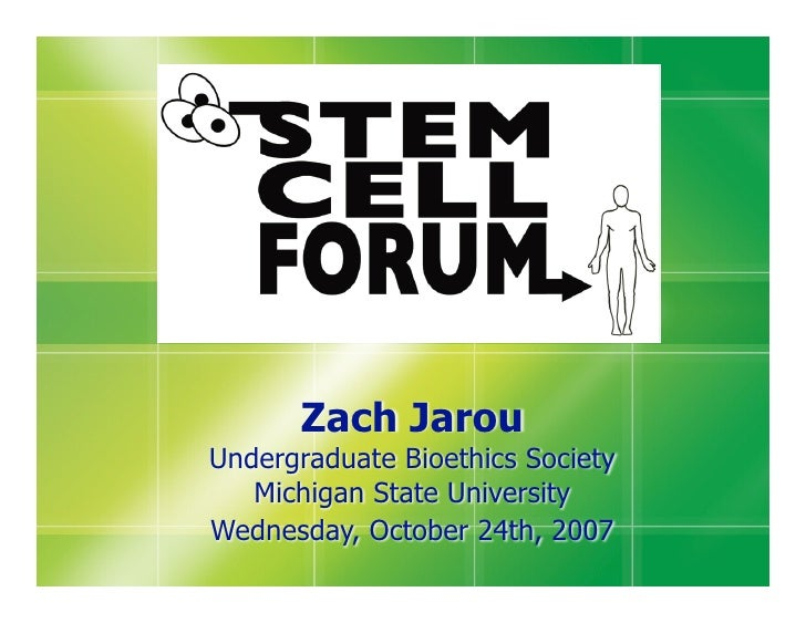 Zach Jarou Undergraduate Bioethics Society    Michigan State University Wednesday, October 24th, 2007