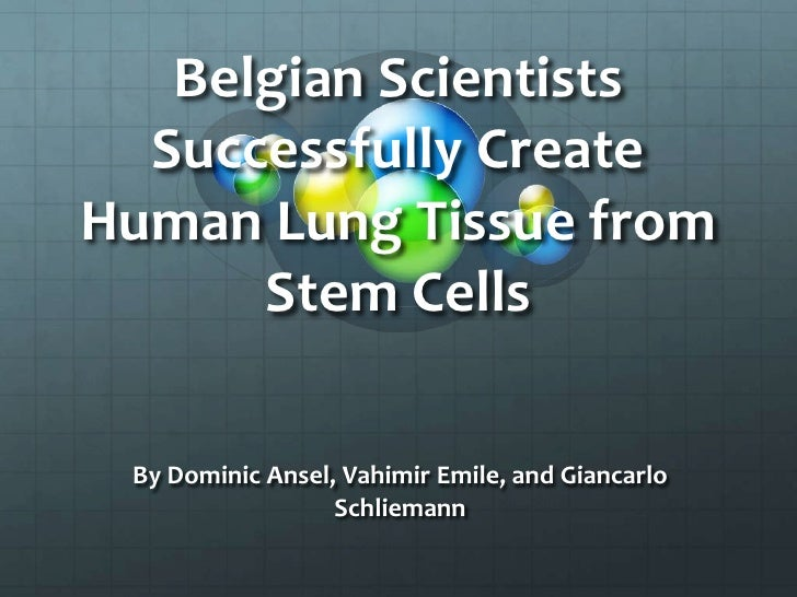 Belgian Scientists Successfully Create Human Lung Tissue from Stem Cells<br />By Dominic Ansel, Vahimir Emile, and Giancar...