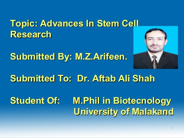 Topic: Advances In Stem CellTopic: Advances In Stem Cell ResearchResearch Submitted By: M.Z.Arifeen.Submitted By: M.Z.Arif...