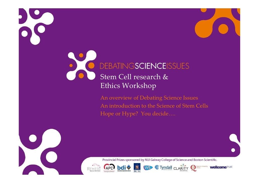 StemCellresearch& EthicsWorkshop AnoverviewofDebatingScienceIssues AnintroductiontotheScienceofStemCells H...