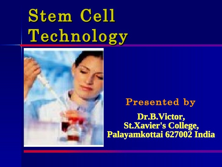 Stem Cell Technology Dr.B.Victor, St.Xavier's College, Palayamkottai 627002 India Presented by