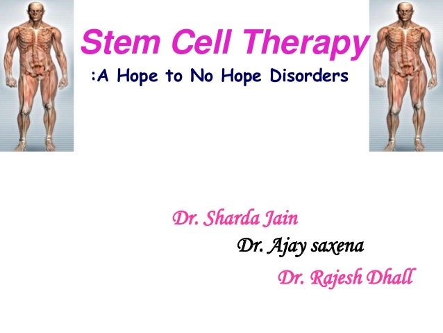 Dr. Sharda Jain Dr. Ajay saxena Dr. Rajesh Dhall :A Hope to No Hope Disorders Stem Cell Therapy