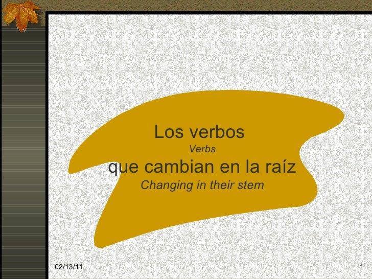 02/13/11 Los verbos  Verbs que cambian en la raíz Changing in their stem