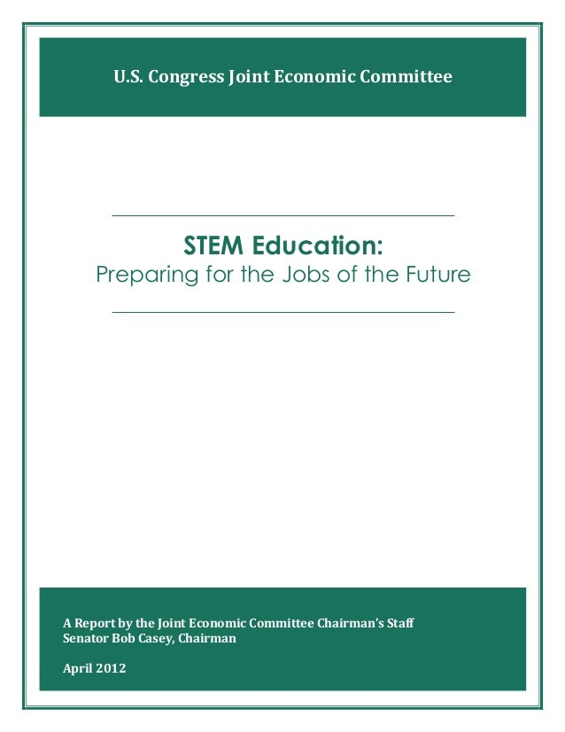 U.S. Congress Joint Economic Committee                   STEM Education:     Preparing for the Jobs of the FutureA Report ...