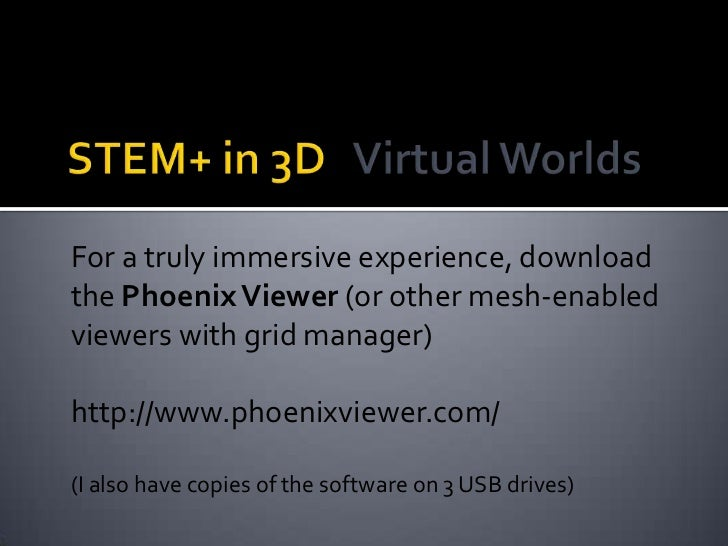 For a truly immersive experience, downloadthe Phoenix Viewer (or other mesh-enabledviewers with grid manager)http://www.ph...