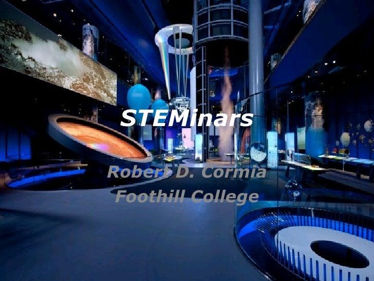 STEMinars Robert D. Cormia Foothill College