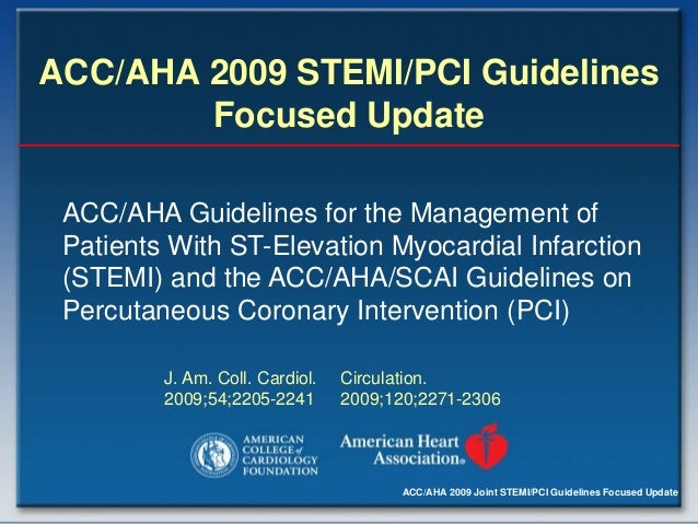 ACC/AHA 2009 Joint STEMI/PCI Guidelines Focused Update ACC/AHA 2009 STEMI/PCI Guidelines Focused Update ACC/AHA Guidelines...