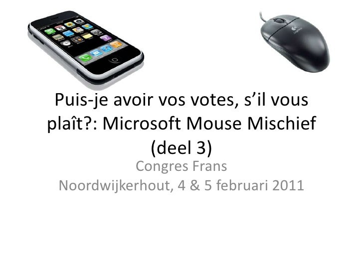 Puis-jeavoir vos votes, s'ilvousplaît?: Microsoft Mouse Mischief (deel 3)<br />Congres FransNoordwijkerhout, 4 & 5 februar...