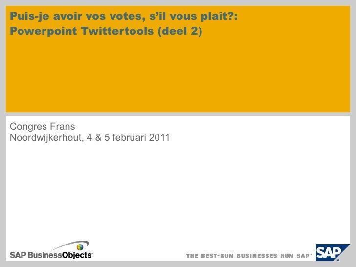 Puis-je avoir vos votes, s'il vous plaît?:  Powerpoint Twittertools (deel 2) Congres Frans  Noordwijkerhout, 4 & 5 februar...