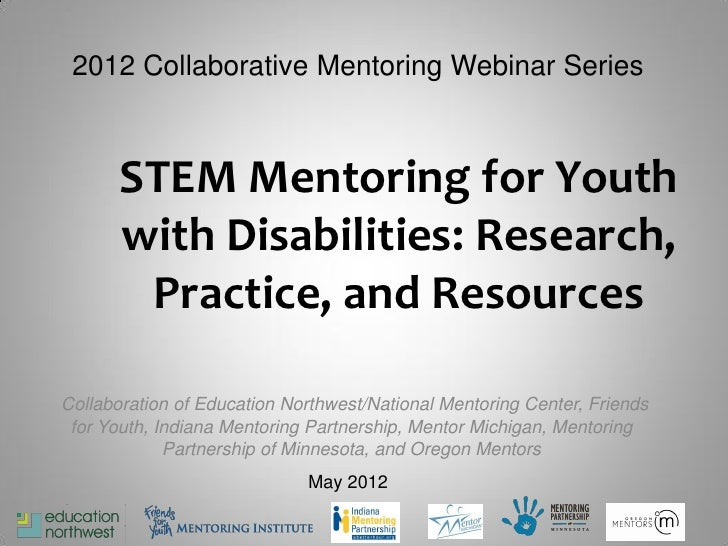 2012 Collaborative Mentoring Webinar Series       STEM Mentoring for Youth       with Disabilities: Research,        Pract...