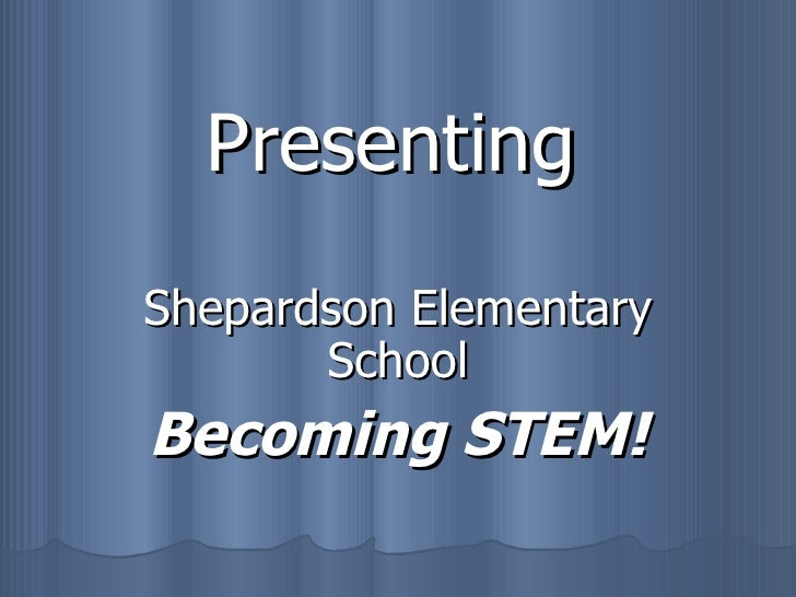 Presenting Shepardson Elementary School Becoming STEM!