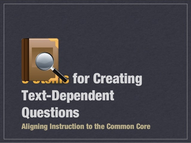 9 Stems for CreatingText-DependentQuestionsAligning Instruction to the Common Core
