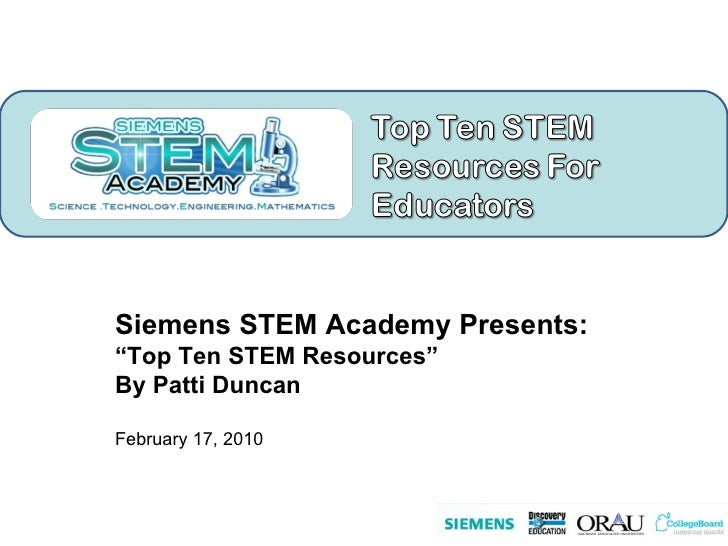 "Siemens STEM Academy Presents: "" Top Ten STEM Resources"" By Patti Duncan February 17, 2010"