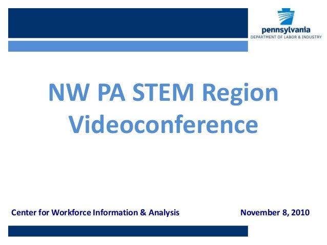 Center for Workforce Information & Analysis November 8, 2010 NW PA STEM Region Videoconference