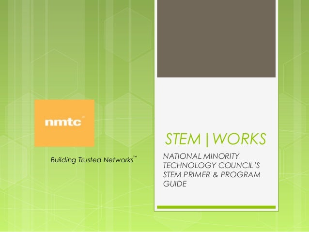 STEM|WORKS                        ™Building Trusted Networks                            NATIONAL MINORITY                 ...