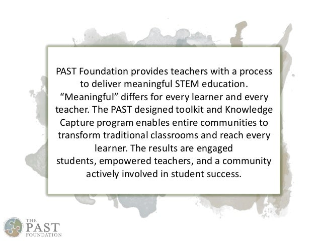 """PAST Foundation provides teachers with a process to deliver meaningful STEM education. """"Meaningful"""" differs for every lear..."""