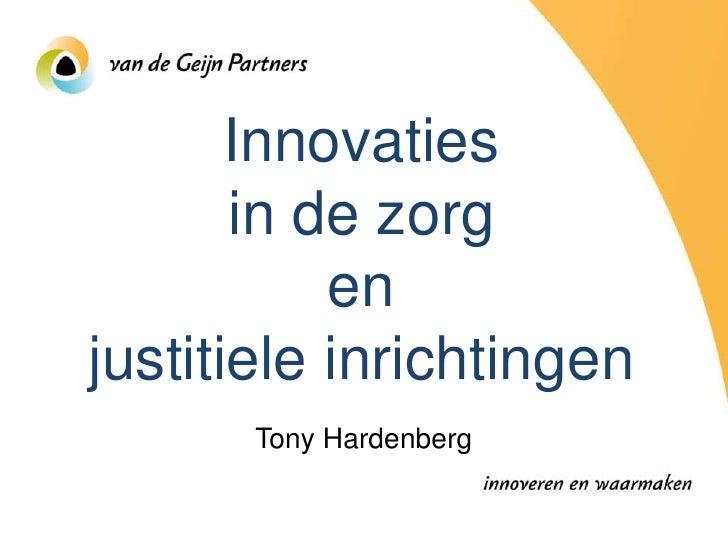 Innovaties in de zorg en bij           justitie          Tony Hardenberg