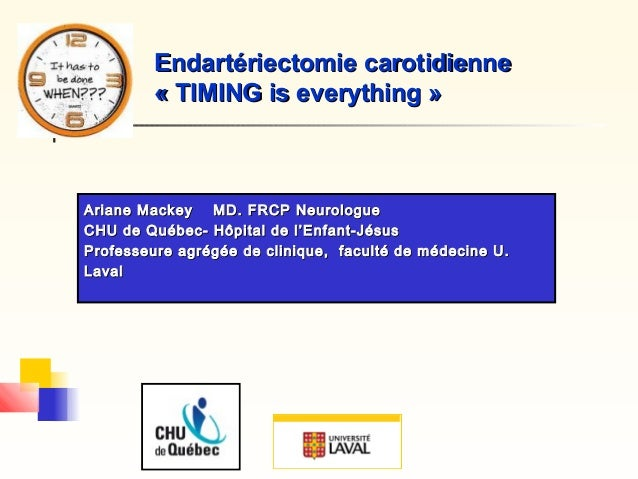Endartériectomie carotidienneEndartériectomie carotidienne « TIMING is everything »« TIMING is everything » Ariane Mackey ...