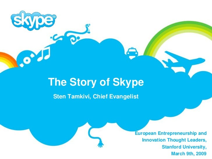 The Story of Skype  Sten Tamkivi, Chief Evangelist                                  European Entrepreneurship and         ...