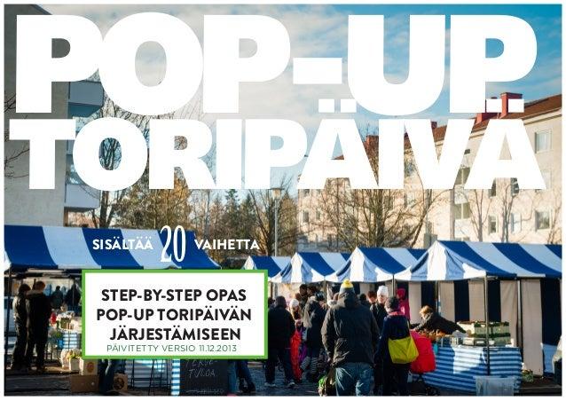 POP-UP  TORIPÄIVÄ SISÄLTÄÄ  20  VAIHETTA  STEP-BY-STEP OPAS POP-UP TORIPÄIVÄN JÄRJESTÄMISEEN PÄIVITETTY VERSIO 11.12.2013