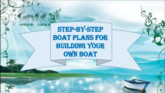 Step-By-StepBoat Plans forBuilding YourOwn Boat