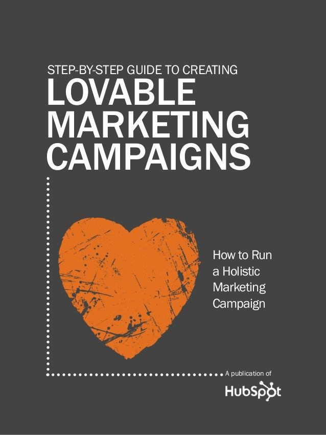 how to Create Lovable Marketing Campaigns1 www.Hubspot.com Share This Ebook! lovable marketing campaigns Step-by-step guid...