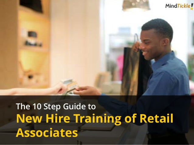 ©MindTickleInc.2013 Share This Document The 10 Step Guide to New Hire Training of Retail Associates