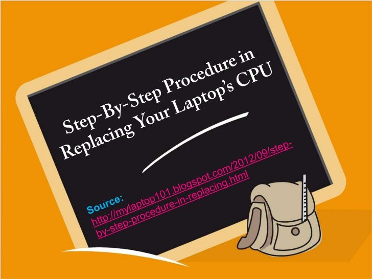 Step by-step procedure in replacing your laptop's cpu